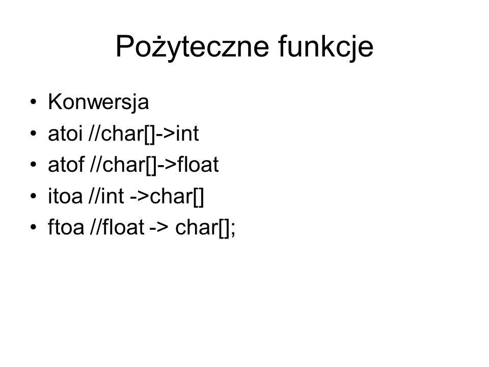 Pożyteczne funkcje Konwersja atoi //char[]->int